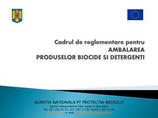 Cadrul de reglementare pentru AMBALAREA  PRODUSELOR  BIOCIDE SI DETERGENTI