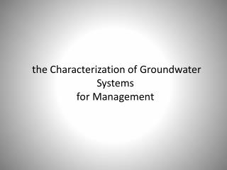 the Characterization of Groundwater Systems for Management