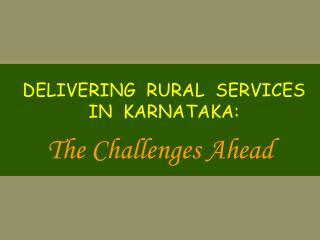 DELIVERING  RURAL  SERVICES IN  KARNATAKA: