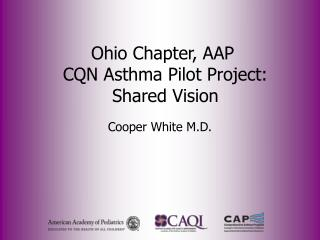 Ohio Chapter, AAP   CQN Asthma Pilot Project:  Shared Vision