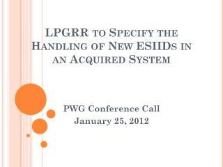 LPGRR to Specify the Handling of New ESIIDs in an Acquired System