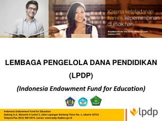 LEMBAGA PENGELOLA DANA PENDIDIKAN  (LPDP) ( Indonesia Endowment Fund for Education)