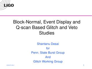 Block-Normal, Event Display and Q-scan Based Glitch and Veto Studies