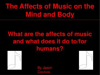 What are the affects of music and what does it do to/for humans?
