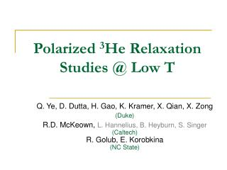 Polarized  3 He Relaxation Studies @ Low T