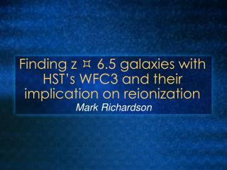 Finding z  ?  6.5 galaxies with HST�s WFC3 and their implication on reionization