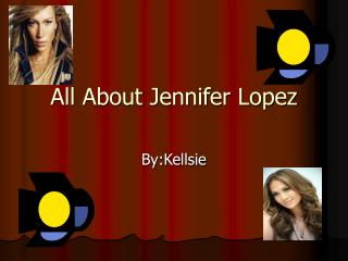 All About Jennifer Lopez