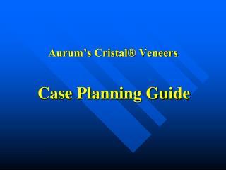 Aurum s Cristal  Veneers