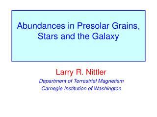 Abundances in Presolar Grains, Stars and the Galaxy