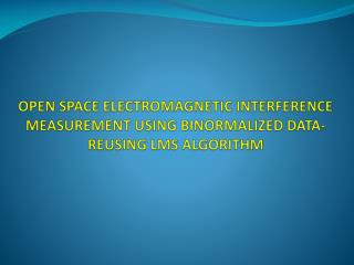 OPEN SPACE ELECTROMAGNETIC INTERFERENCE MEASUREMENT USING BINORMALIZED DATA-REUSING LMS ALGORITHM