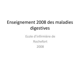 Enseignement 2008 des maladies digestives