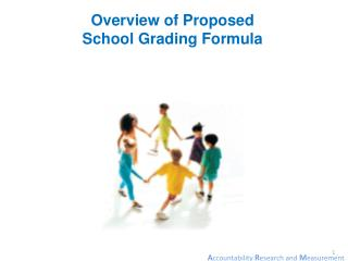 Overview of  Proposed  School  Grading  Formula
