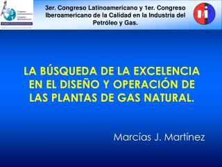 LA BÚSQUEDA DE LA EXCELENCIA EN EL DISEÑO Y OPERACIÓN DE LAS PLANTAS DE GAS NATURAL.