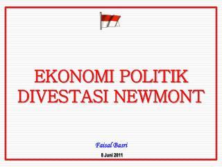 EKONOMI POLITIK DIVESTASI NEWMONT Faisal Basri 8  Juni  2011