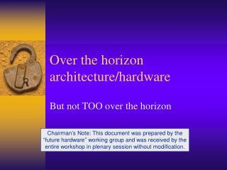 Over the horizon architecture/hardware