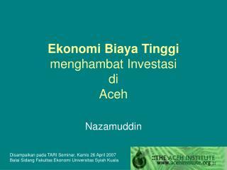 Ekonomi Biaya Tinggi menghambat Investasi di Aceh