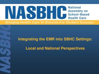 Integrating the EMR into SBHC Settings:  Local and National Perspectives
