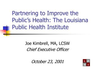 Partnering to Improve the Public�s Health: The Louisiana Public Health Institute