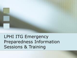 LPHI ITG Emergency Preparedness Information Sessions & Training