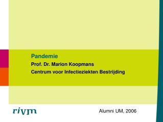 Pandemie Prof. Dr. Marion Koopmans Centrum voor Infectieziekten Bestrijding