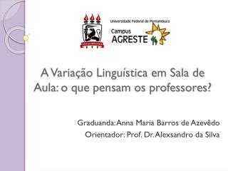 A Variação Linguística em Sala de Aula: o que pensam os professores?