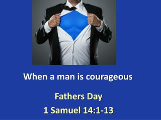 When a man is courageous