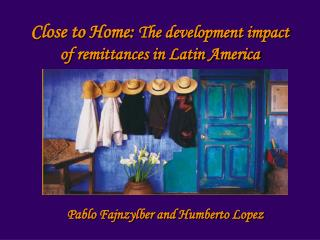 Close to Home:  The development impact of remittances in Latin America