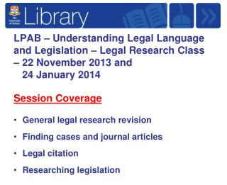 Session Coverage General legal research revision Finding cases and journal articles Legal citation