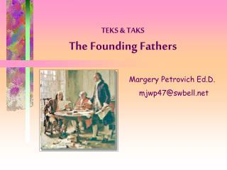 TEKS & TAKS The Founding Fathers
