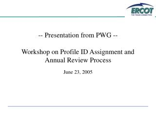 -- Presentation from PWG --  Workshop on Profile ID Assignment and  Annual Review Process