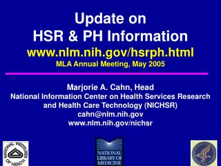 Update on HSR & PH Information nlm.nih/hsrph.html MLA Annual Meeting, May 2005