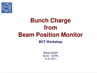 Bunch Charge from Beam Position Monitor BCT  Workshop  Steve Smith SLAC / CERN 12.01.2011