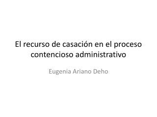 El recurso de casación en el proceso contencioso administrativo