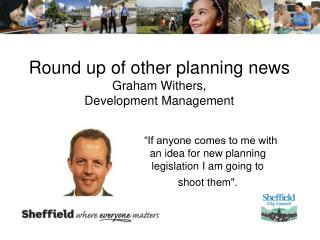Round up of other planning news Graham Withers,  Development Management