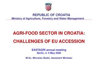 AGRI-FOOD SECTOR IN CROATIA: CHALLENGES OF EU ACCESSION EASTAGRI annual meeting