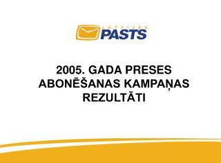 2005. GADA PRESES ABONĒŠANAS KAMPAŅAS REZULTĀTI
