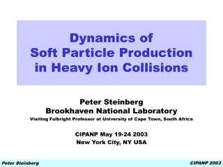 Dynamics of  Soft Particle Production  in Heavy Ion Collisions