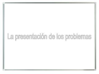La presentación de los problemas