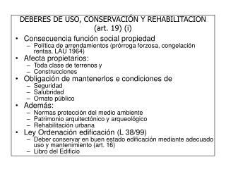 DEBERES DE USO, CONSERVACIÓN Y REHABILITACION (art. 19) (i)