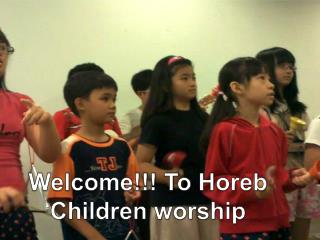 Welcome !!! To  Horeb Children worship