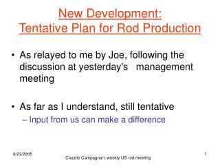 New Development: Tentative Plan for Rod Production