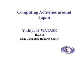 Yoshiyuki  WATASE Head of KEK Computing Research Center