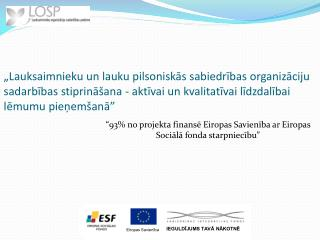 """""""93% no projekta finansē Eiropas Savienība ar Eiropas Sociālā fonda starpniecību"""""""
