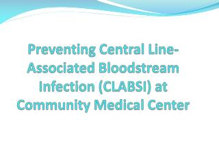 Preventing Central Line-Associated Bloodstream Infection CLABSI at Community Medical Center