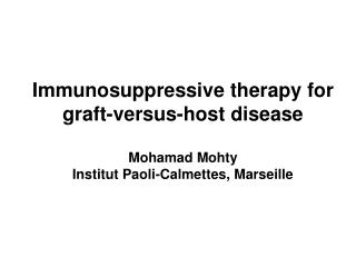 Immunosuppressive therapy for graft-versus-host disease Mohamad Mohty