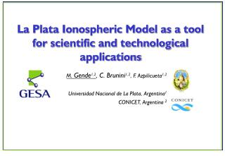 M.  Gende 1,2 , C. Brunini 1,2 , F. Azpilicueta 1,2 Universidad Nacional de La Plata, Argentina 1