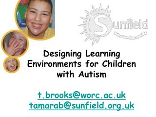 Designing Learning Environments for Children with Autism  t.brooksworc.ac.uk tamarabsunfield.uk