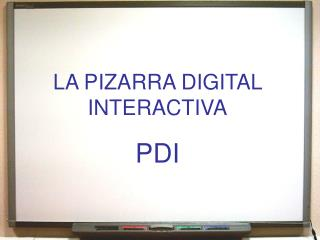 LA PIZARRA DIGITAL INTERACTIVA PDI