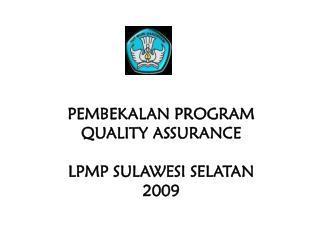 PEMBEKALAN PROGRAM QUALITY ASSURANCE LPMP SULAWESI SELATAN 2009