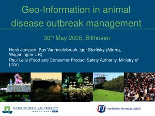 Geo-Information in animal disease outbreak management   30 th  May 2008, Bilthoven